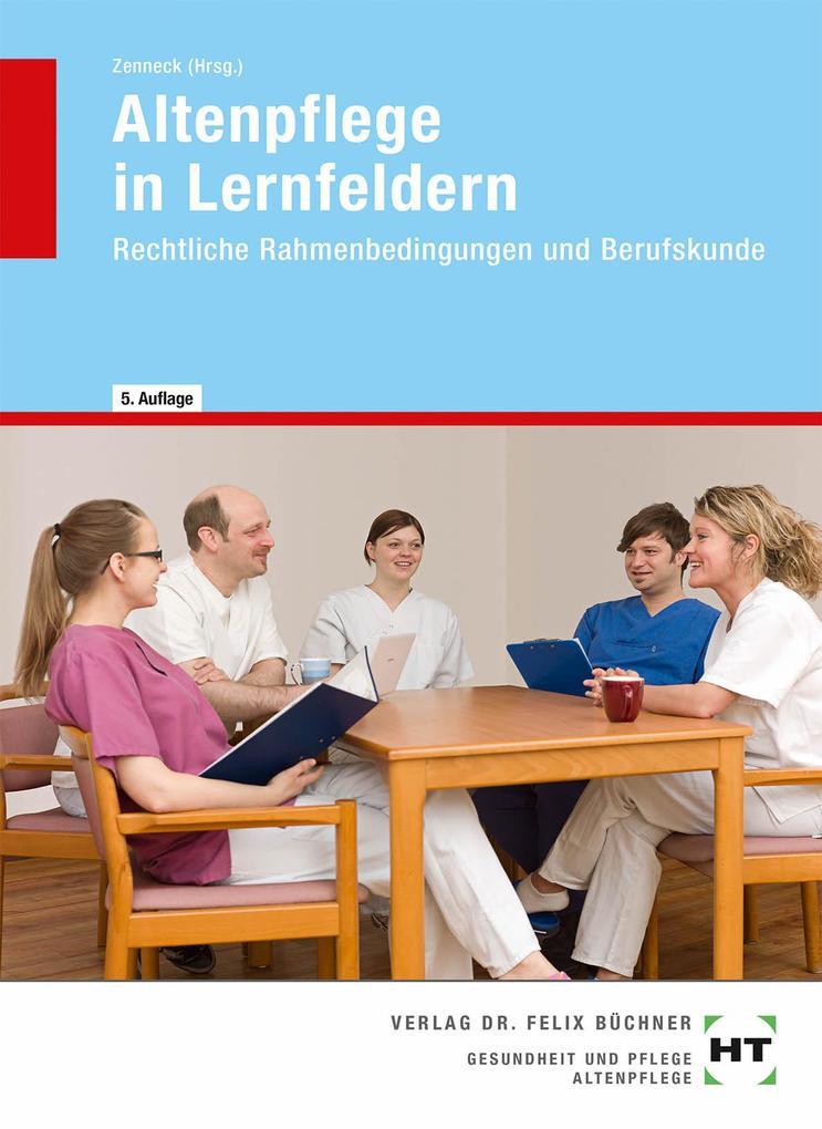 Altenpflege in Lernfeldern. Rechtliche Rahmenbedingungen und Berufskunde als Buch
