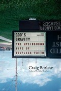 God's Gravity: The Upside-Down Life of Selfless Faith
