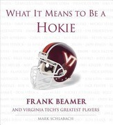 What It Means to Be a Hokie: Frank Beamer and Virginia's Greatest Players