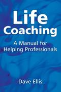 Life Coaching: A Manual for Helping Professionals