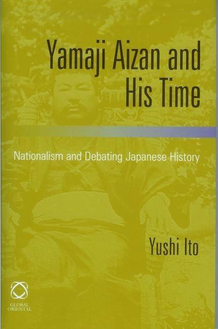 Yamaji Aizan and His Time: Nationalism and Debating Japanese History als Buch (gebunden)