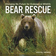 Bear Rescue: Changing the Future for Endangered Wildlife