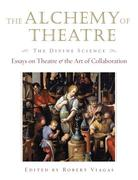 The Alchemy of Theatre, the Divine Science: Essays on Theatre and the Art of Collaboration