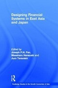 Designing Financial Systems in East Asia and Japan