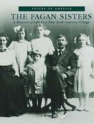 The: Fagan Sisters: A History of Life in a New York Country Village