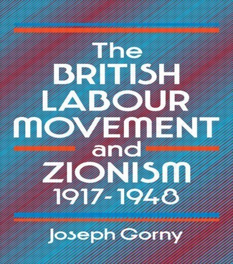 The British Labour Movement and Zionism, 1917-1948 als Buch