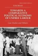 Towards a Comparative Political Economy of Unfree Labour: Case Studies and Debates