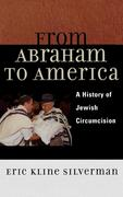 From Abraham to America: A History of Jewish Circumcision