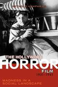 The Hollywood Horror Film, 1931-1941: Madness in a Social Landscape