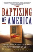 The Baptizing of America: The Religious Right's Plans for the Rest of Us