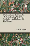 Witchcraft and the Black Art - A Book Dealing With The Psychology And Folklore Of The Witches