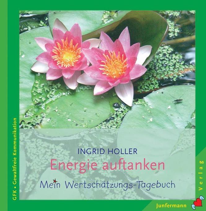 Energie auftanken als Buch von Ingrid Holler