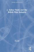 J. Arthur Rank and the British Film Industry