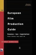 The European Film Production Guide: Finance - Tax - Legislation France - Germany - Italy - Spain - UK