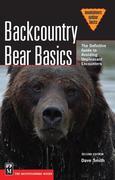 Backcountry Bear Basics: The Definitive Guide to Avoiding Unpleasant Encounters