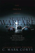 The Truth about Spiritual Warfare: Your Place in the Battle Between God and Satan