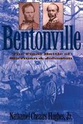 Bentonville: The Final Battle of Sherman and Johnston