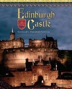 Edinburgh Castle: Scotland's Haunted Fortress