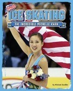 Ice Skating: The Incredible Michelle Kwan