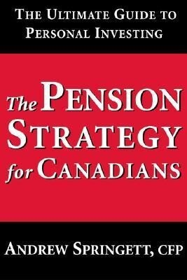 The Pension Strategy for Canadians: The Ultimate Guide to Personal Investing als Taschenbuch
