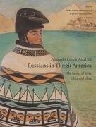 Anóoshi Lingít Aaní Ká / Russians in Tlingit America: The Battles of Sitka, 1802 and 1804