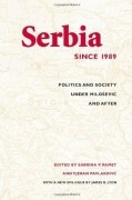 Serbia Since 1989: Politics and Society Under Milosevic and After