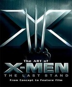 The Art of X-Men: The Last Stand: From Concept to Feature Film
