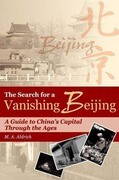 The Search for a Vanishing Beijing: A Guide to China's Capital Through the Ages