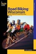 Road Biking(tm) Wisconsin: A Guide to Wisconsin's Greatest Bicycle Rides