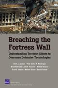 Breaching the Fortress Wall: Understanding Terrorist Efforts to Overcome Defensive Technologies