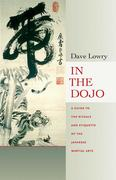 In the Dojo: The Rituals and Etiquette of the Japanese Martial Arts