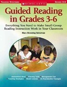 Guided Reading in Grades 3-6: Everything You Need to Make Small-Group Reading Instruction Work in Your Classroom