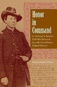 Honor in Command: Lt. Freeman S. Bowley's Civil War Service in the 30th United States Colored Infantry