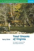 Trout Streams of Virginia: An Angler's Guide to the Blue Ridge Watershed