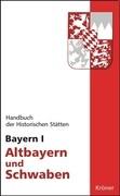 Handbuch der Historischen Stätten Bayern 1 / Altbayern und Schwaben