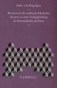 Averroes Und Die Arabische Moderne: Ansdtze Zu Einer Neubegr]ndung Des Rationalismus Im Islam