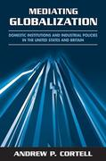 Mediating Globalization: Domestic Institutions and Industrial Policies in the United States and Britain