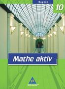 Mathe aktiv 10. Schülerband. Bayern. Hauptschule - Ausgabe 2004