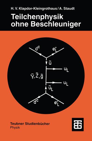 Teilchenphysik ohne Beschleuniger als Buch von ...