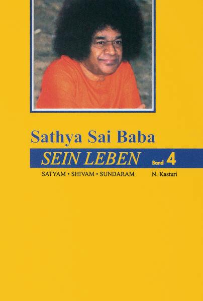 Sathya Sai Baba - Sein Leben. Sathyam Shivan Su...