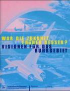 War die Zukunft früher besser? Visionen über das Ruhrgebiet