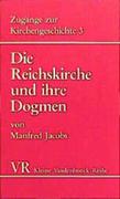 Zugänge zur Kirchengeschichte III. Die Reichskirche und ihre Dogmen