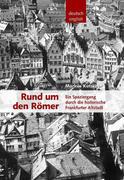 Rund um den Römer -Ein Spaziergang durch die historische Frankfurter Altstadt