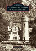Der Bayerische Spessart in alten Ansichten