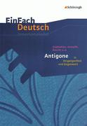 Sophokles, Anouilh, Brecht u.a.: Antigone in Vergangenheit und Gegenwart: Gymnasiale Oberstufe