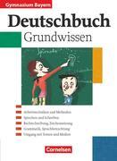 Deutschbuch 5.-10. Jahrgangsstufe. Schülerbuch. Grundwissen. Gymnasium Bayern