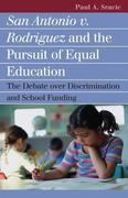San Antonio V. Rodriguez and the Pursuit of Equal Education: The Debate Over Discrimination and School Funding