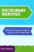 Disciplinary Identities: Rhetorical Paths of English, Speech, and Composition