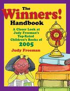 The Winners! Handbook: A Closer Look at Judy Freeman's Top-Rated Children's Books of 2005