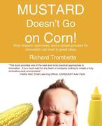 Mustard Doesn't Go on Corn!: How Respect, Openness, and a Simple Process for Innovation Can Lead to Great Ideas